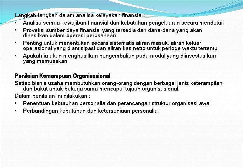 Langkah-langkah dalam analisa kelayakan finansial : • Analisa semua kewajiban finansial dan kebutuhan pengeluaran