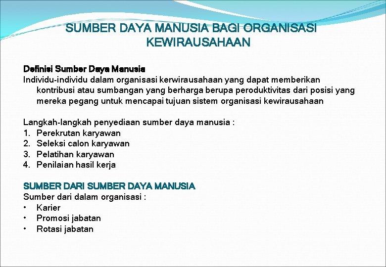 SUMBER DAYA MANUSIA BAGI ORGANISASI KEWIRAUSAHAAN Definisi Sumber Daya Manusia Individu-individu dalam organisasi kerwirausahaan
