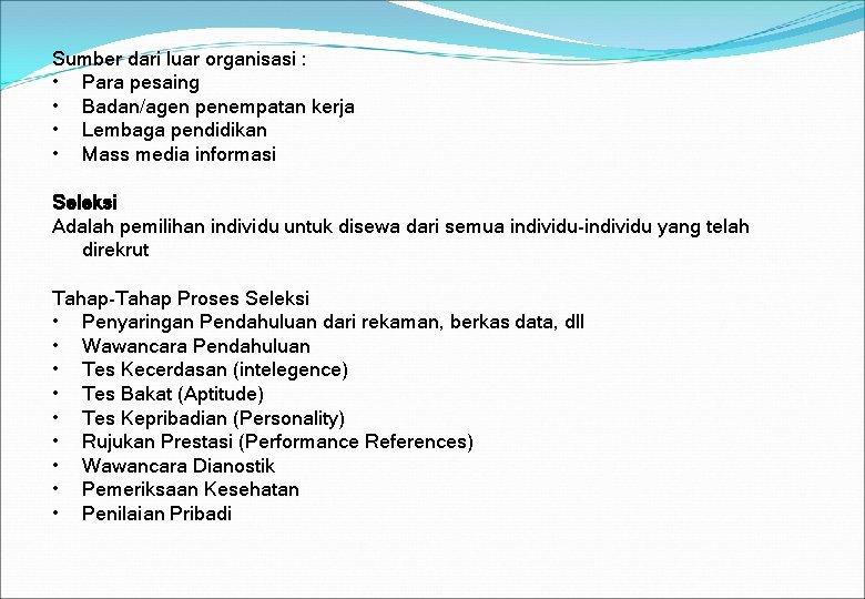 Sumber dari luar organisasi : • Para pesaing • Badan/agen penempatan kerja • Lembaga