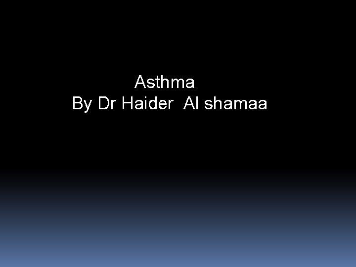 Asthma By Dr Haider Al shamaa
