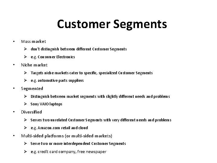 Customer Segments • Mass market Ø don't distinguish between different Customer Segments Ø e.