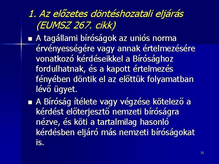 1. Az előzetes döntéshozatali eljárás (EUMSZ 267. cikk) n n A tagállami bíróságok az