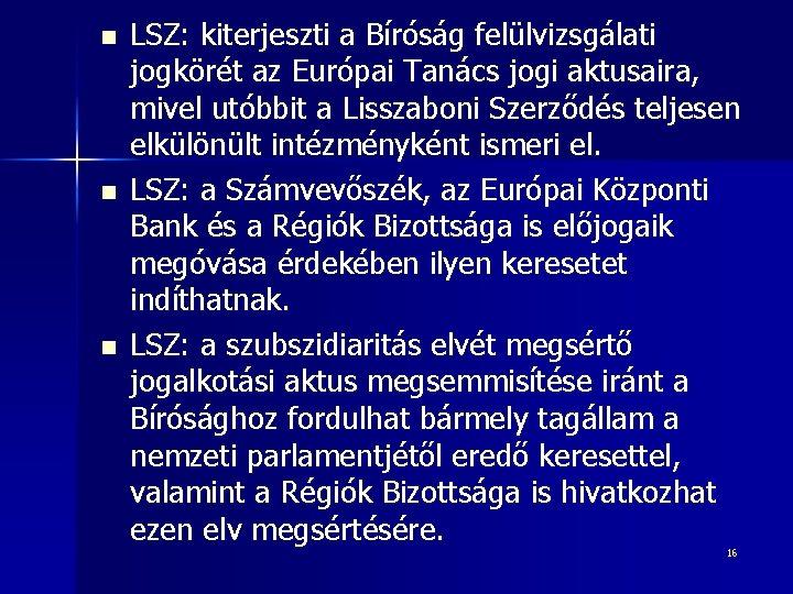 n n n LSZ: kiterjeszti a Bíróság felülvizsgálati jogkörét az Európai Tanács jogi aktusaira,