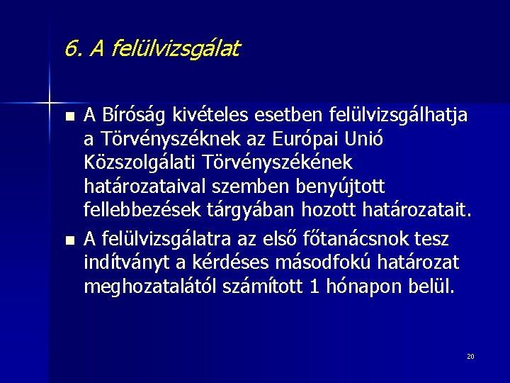 6. A felülvizsgálat n n A Bíróság kivételes esetben felülvizsgálhatja a Törvényszéknek az Európai