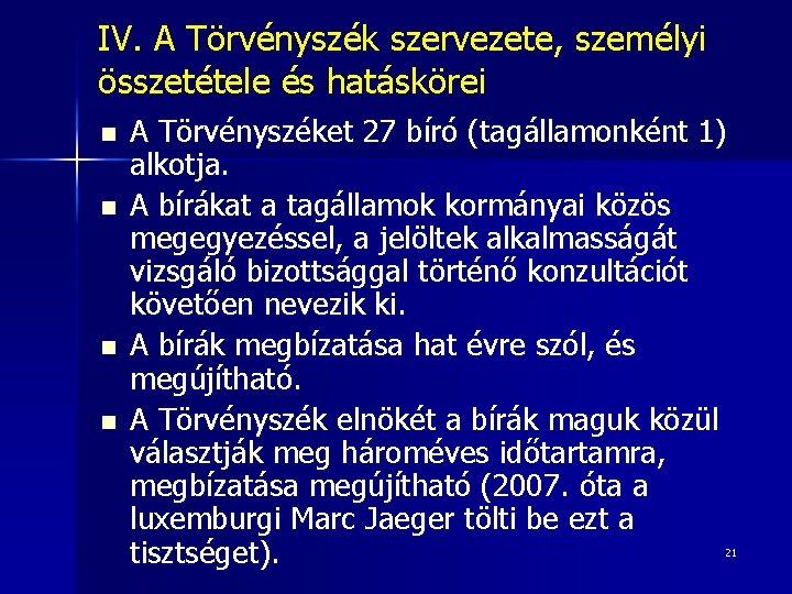 IV. A Törvényszék szervezete, személyi összetétele és hatáskörei n n A Törvényszéket 27 bíró