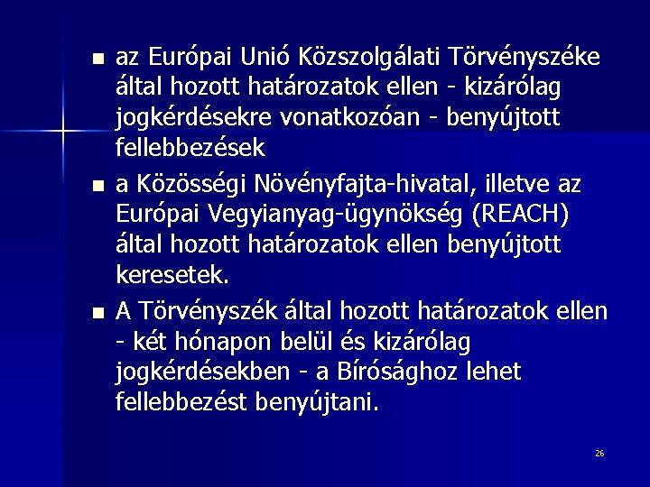 n n n az Európai Unió Közszolgálati Törvényszéke által hozott határozatok ellen - kizárólag