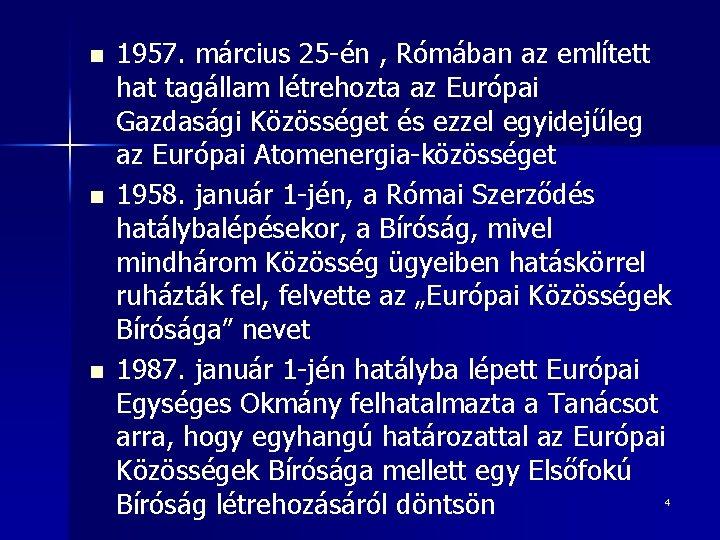 n n n 1957. március 25 -én , Rómában az említett hat tagállam létrehozta