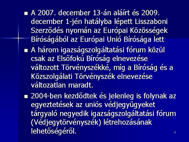 n n n A 2007. december 13 -án aláírt és 2009. december 1 -jén