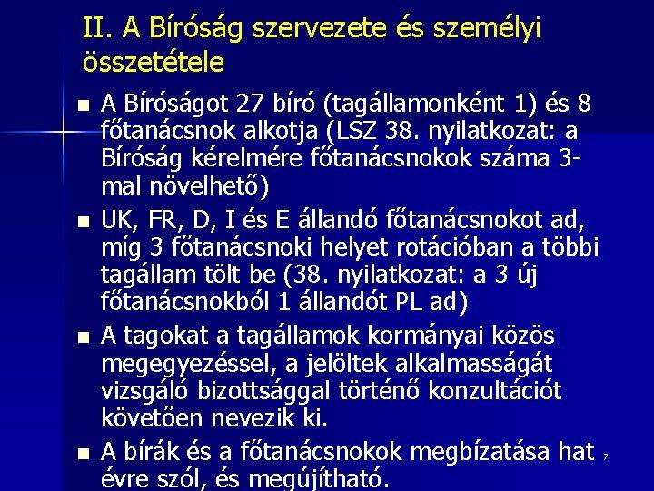 II. A Bíróság szervezete és személyi összetétele n n A Bíróságot 27 bíró (tagállamonként