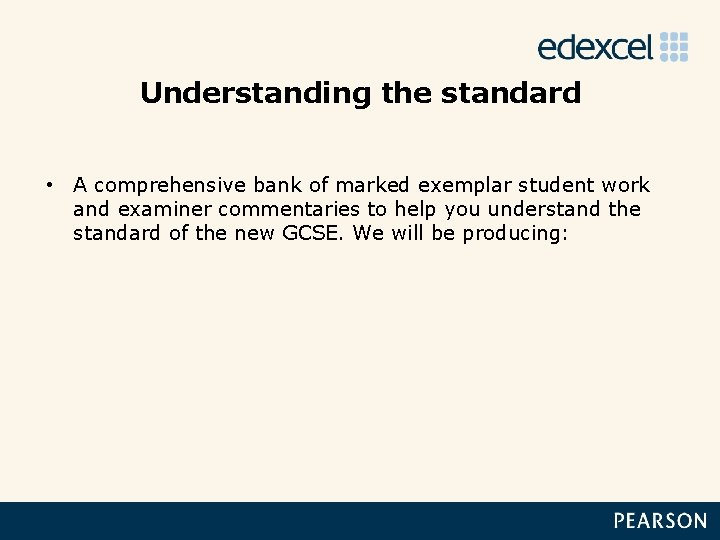 Understanding the standard • A comprehensive bank of marked exemplar student work and examiner