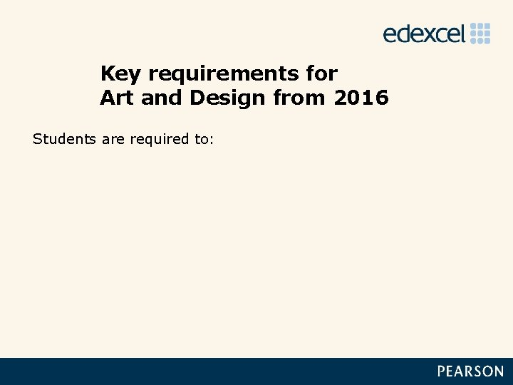 Key requirements for Art and Design from 2016 Students are required to: