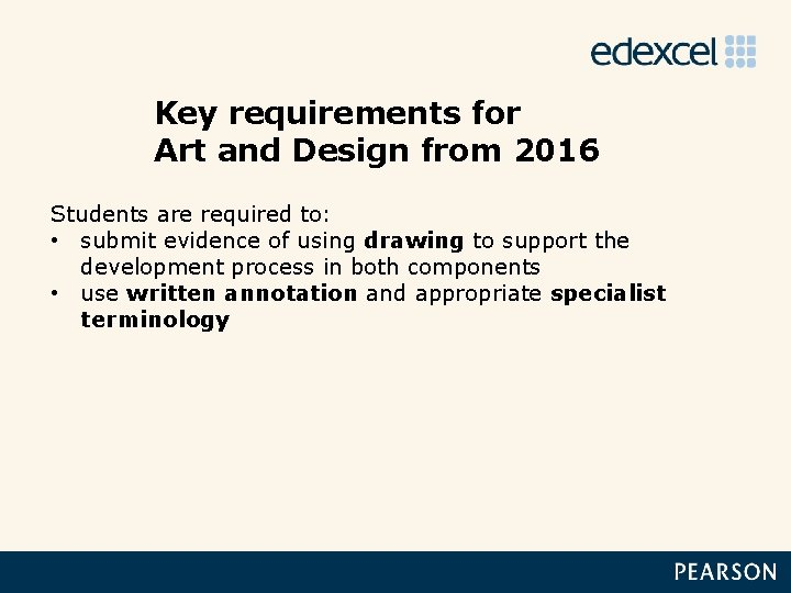 Key requirements for Art and Design from 2016 Students are required to: • submit