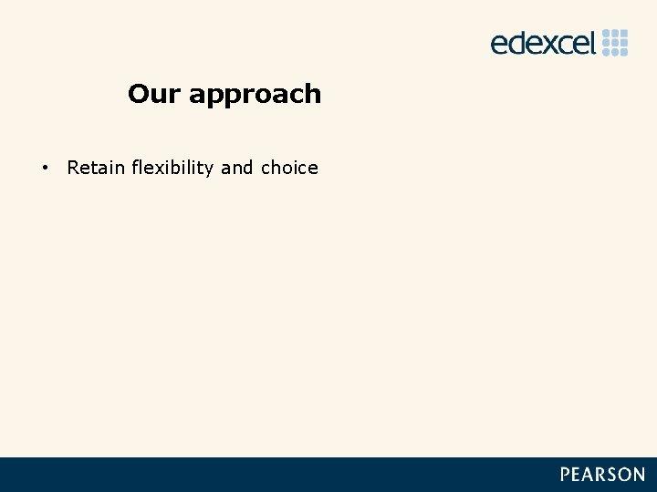 Our approach • Retain flexibility and choice