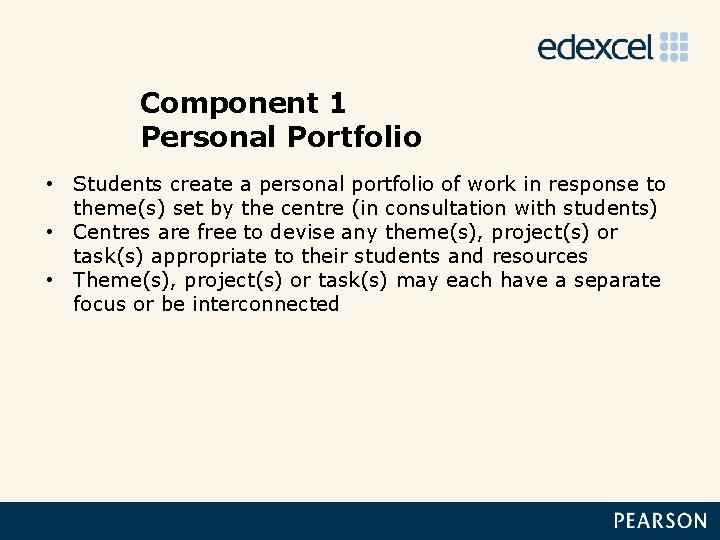 Component 1 Personal Portfolio • Students create a personal portfolio of work in response