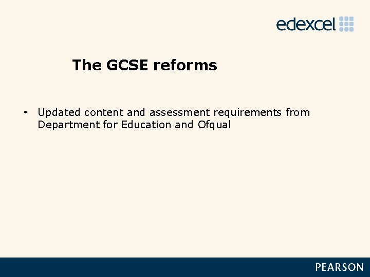 The GCSE reforms • Updated content and assessment requirements from Department for Education and