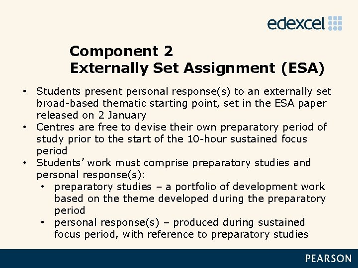 Component 2 Externally Set Assignment (ESA) • Students present personal response(s) to an externally
