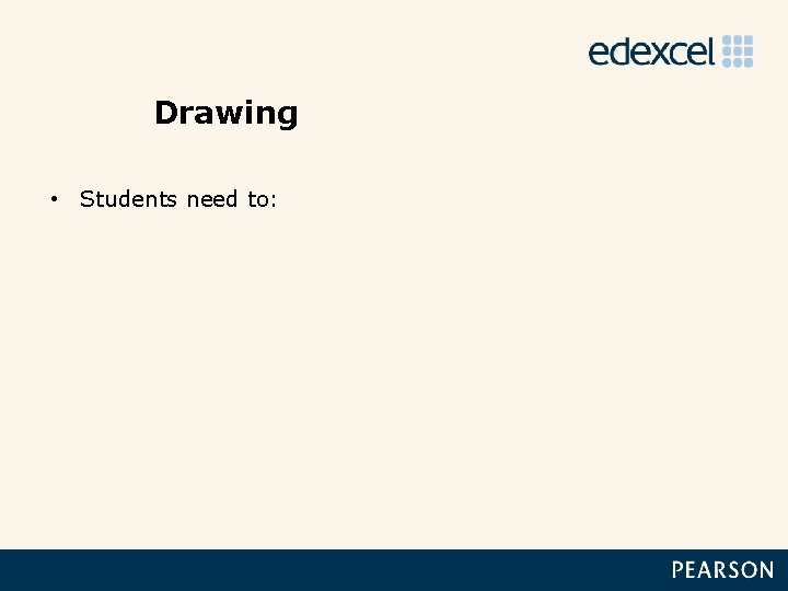Drawing • Students need to: