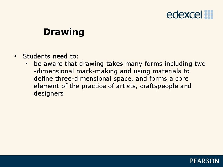 Drawing • Students need to: • be aware that drawing takes many forms including