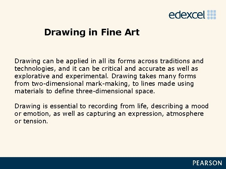 Drawing in Fine Art Drawing can be applied in all its forms across traditions