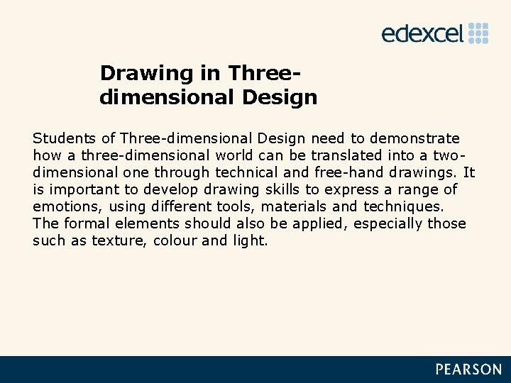 Drawing in Threedimensional Design Students of Three-dimensional Design need to demonstrate how a three-dimensional