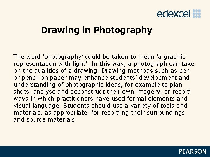 Drawing in Photography The word 'photography' could be taken to mean 'a graphic representation