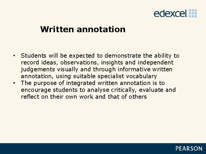 Written annotation • Students will be expected to demonstrate the ability to record ideas,