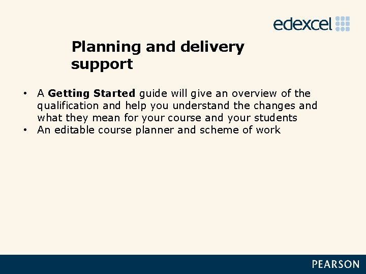 Planning and delivery support • A Getting Started guide will give an overview of