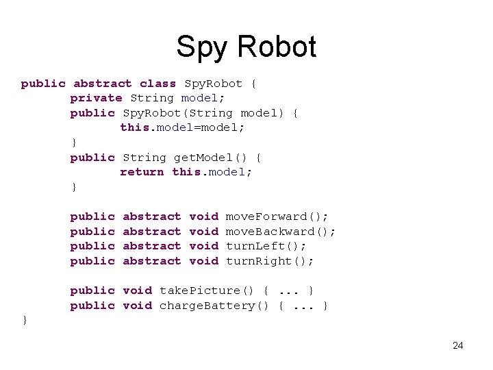 Spy Robot public abstract class Spy. Robot { private String model; public Spy. Robot(String