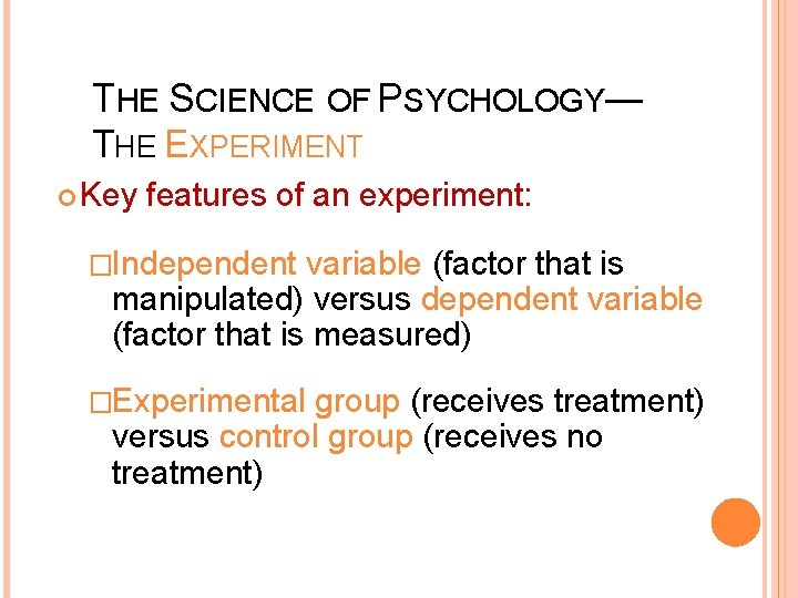 THE SCIENCE OF PSYCHOLOGY— THE EXPERIMENT Key features of an experiment: �Independent variable (factor