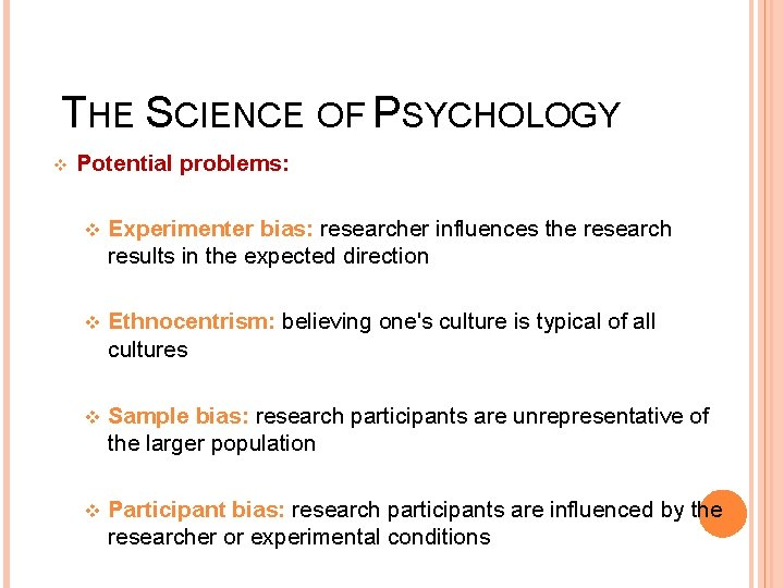 THE SCIENCE OF PSYCHOLOGY v Potential problems: v Experimenter bias: researcher influences the research