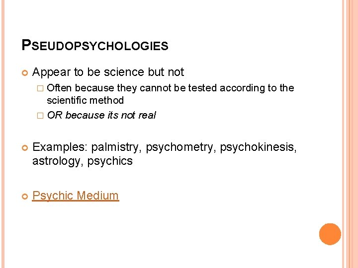 PSEUDOPSYCHOLOGIES Appear to be science but not � Often because they cannot be tested