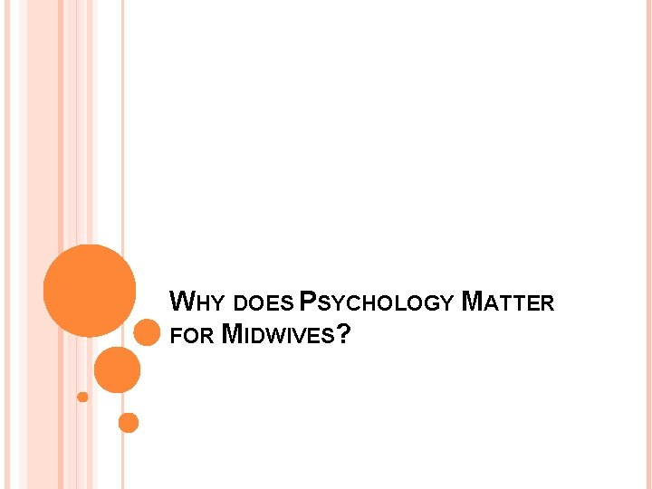 WHY DOES PSYCHOLOGY MATTER FOR MIDWIVES?