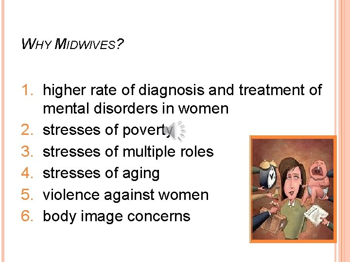 WHY MIDWIVES? 1. higher rate of diagnosis and treatment of mental disorders in women