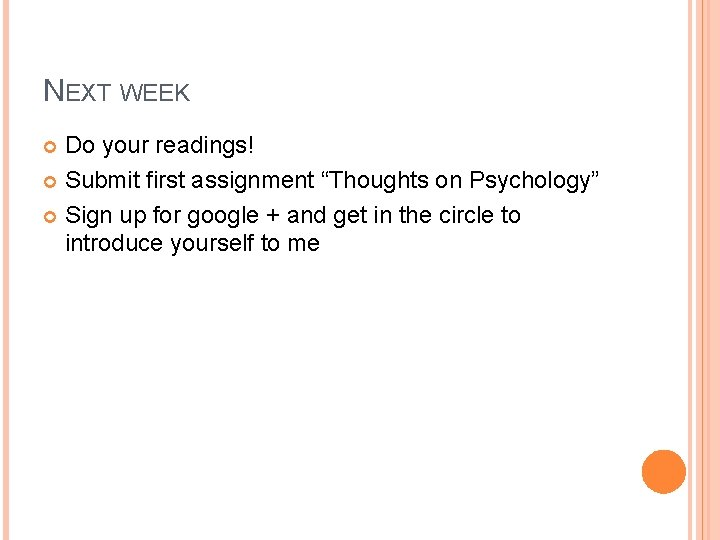"""NEXT WEEK Do your readings! Submit first assignment """"Thoughts on Psychology"""" Sign up for"""