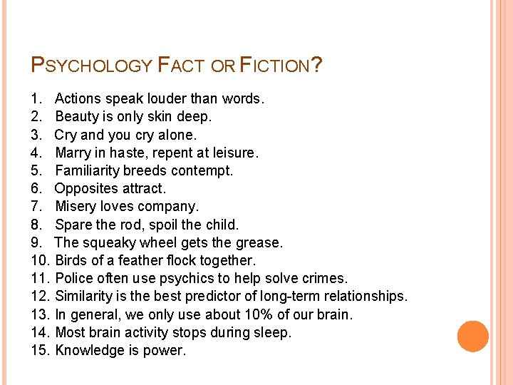 PSYCHOLOGY FACT OR FICTION? 1. Actions speak louder than words. 2. Beauty is only