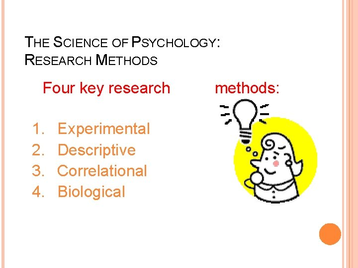 THE SCIENCE OF PSYCHOLOGY: RESEARCH METHODS Four key research 1. 2. 3. 4. Experimental