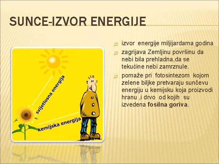 SUNCE-IZVOR ENERGIJE izvor energije miljijardama godina zagrijava Zemljinu površinu da nebi bila prehladna, da