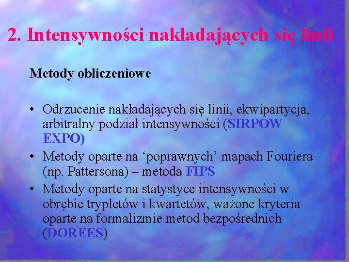 2. Intensywności nakładających się linii Metody obliczeniowe • Odrzucenie nakładających się linii, ekwipartycja, arbitralny