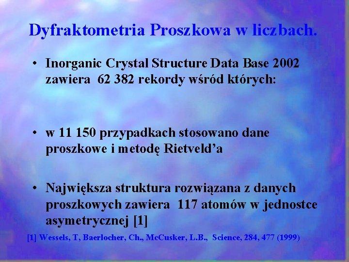 Dyfraktometria Proszkowa w liczbach. • Inorganic Crystal Structure Data Base 2002 zawiera 62 382