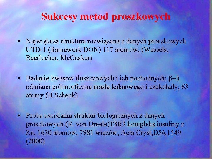Sukcesy metod proszkowych • Największa struktura rozwiązana z danych proszkowych UTD-1 (framework DON) 117