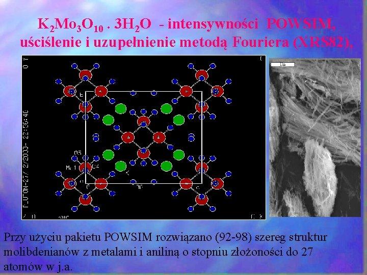 K 2 Mo 3 O 10. 3 H 2 O - intensywności POWSIM, uściślenie