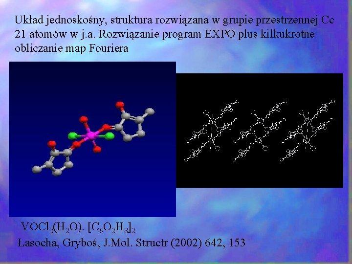 Układ jednoskośny, struktura rozwiązana w grupie przestrzennej Cc 21 atomów w j. a. Rozwiązanie