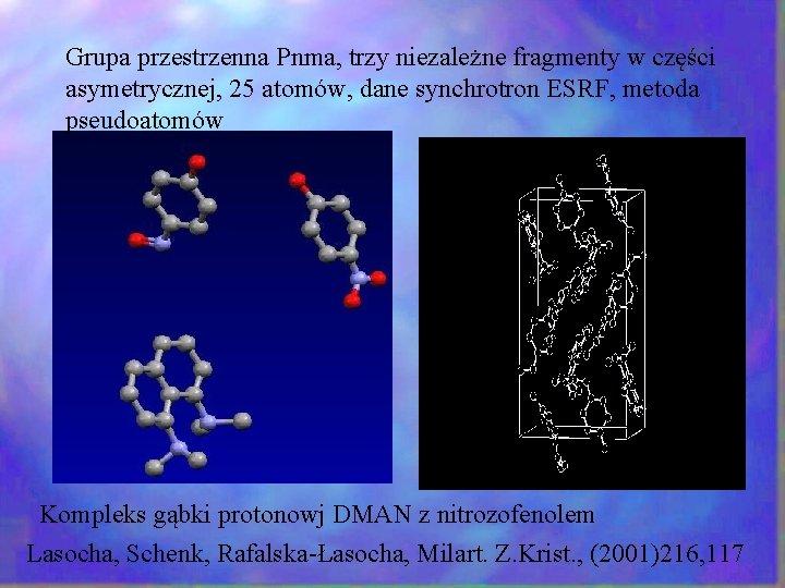 Grupa przestrzenna Pnma, trzy niezależne fragmenty w części asymetrycznej, 25 atomów, dane synchrotron ESRF,
