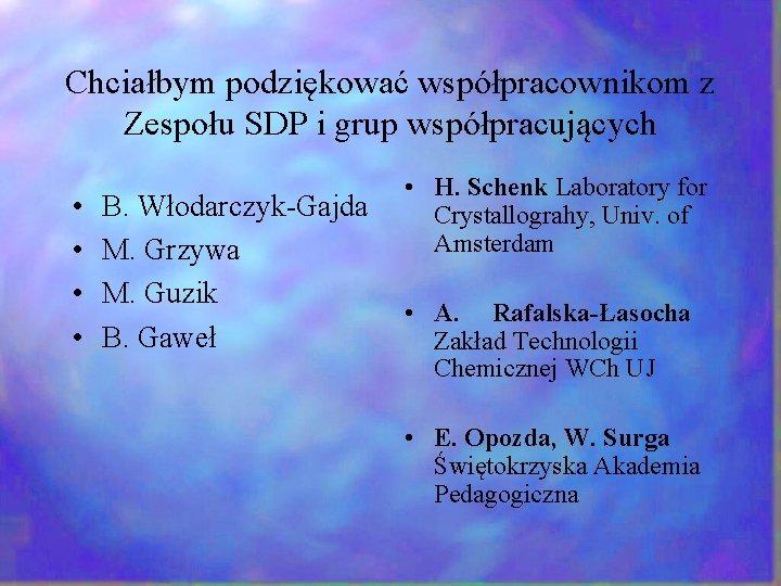 Chciałbym podziękować współpracownikom z Zespołu SDP i grup współpracujących • • B. Włodarczyk-Gajda M.