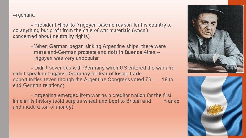 Argentina - President Hipolito Yrigoyen saw no reason for his country to do anything