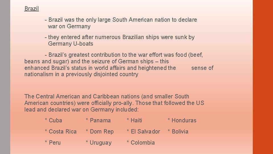 Brazil - Brazil was the only large South American nation to declare war on
