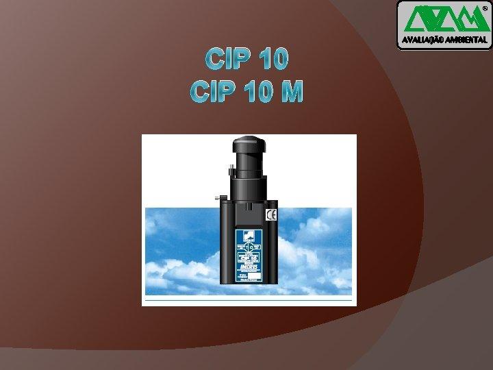 ® CIP 10 M