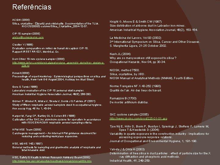 Referências ACGIH (2005) Silica, crystalline : � -quartz and cristobalite. Documentation of the TLVs.