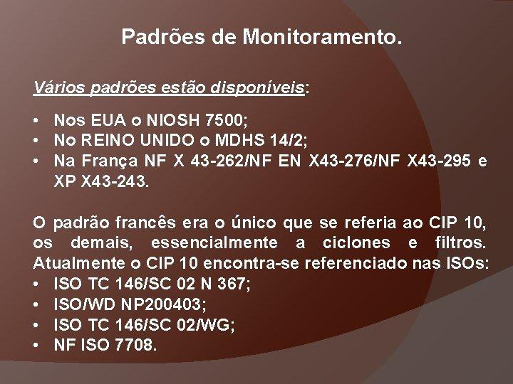 Padrões de Monitoramento. Vários padrões estão disponíveis: • Nos EUA o NIOSH 7500; •
