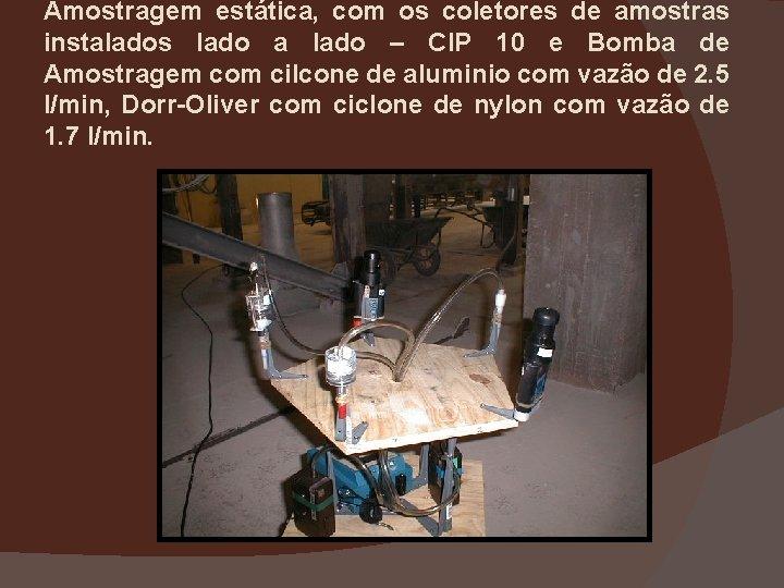 Amostragem estática, com os coletores de amostras instalados lado a lado – CIP 10